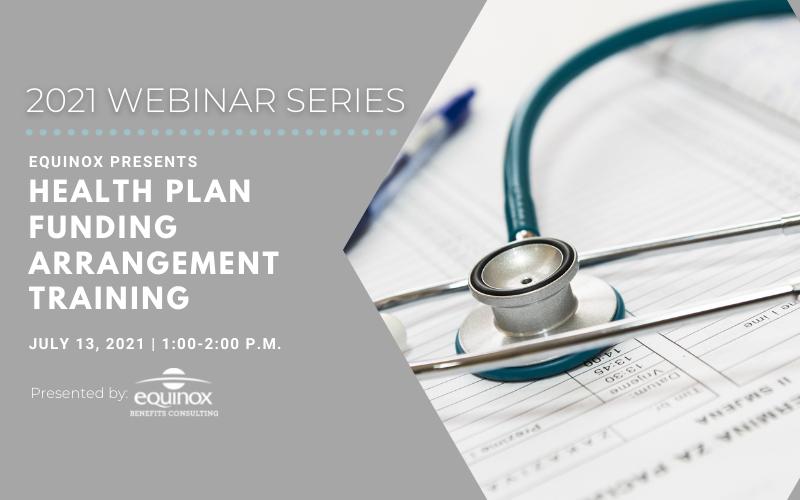 Equinox Benefits Consulting Presents: Health Plan Funding Arrangement Training