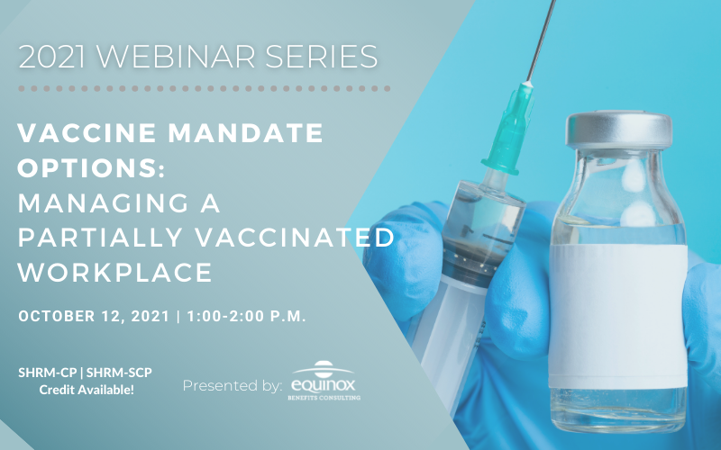 Equinox Benefits Consulting Presents: Vaccine Mandate Options – Managing a Partially Vaccinated Workplace